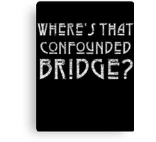WHERE'S THAT CONFOUNDED BRIDGE? - destroyed white Canvas Print