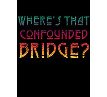 WHERE'S THAT CONFOUNDED BRIDGE? - destroyed colors Photographic Print
