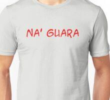 NA' GUARA - letras rojas Unisex T-Shirt