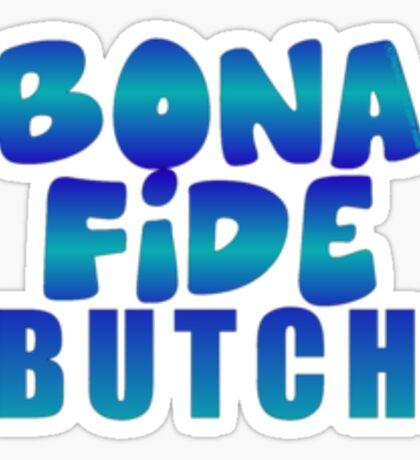 BONA FIDE:  BUTCH Sticker