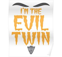 I'm the EVIL TWIN funny Halloween costume Poster