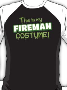 This is my FIREMAN costume (Halloween) T-Shirt