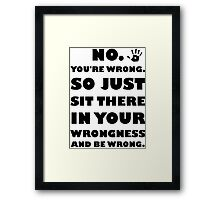No. You're Just Wrong! Framed Print