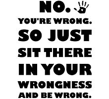 No. You're Just Wrong! Photographic Print