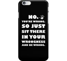 No. You're Just Wrong! iPhone Case/Skin