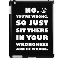 No. You're Just Wrong! iPad Case/Skin