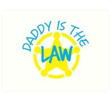 DADDY is the LAW with sheriff badge Art Print