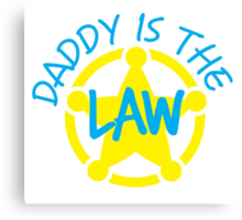 DADDY is the LAW with sheriff badge Canvas Print