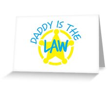 DADDY is the LAW with sheriff badge Greeting Card