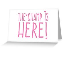 THE CHAMP IS HERE (girly) Greeting Card