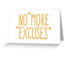 NO MORE EXCUSES Greeting Card