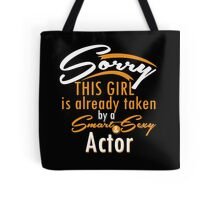 """Sorry This Girl is already taken by a Smart & Sexy Actor"" Collection #80005 Tote Bag"