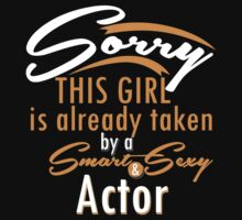 """""""Sorry This Girl is already taken by a Smart & Sexy Actor"""" Collection #80005 by mycraft"""