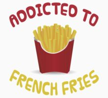 Addicted To French Fries by coolfuntees