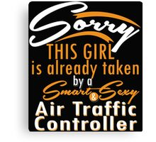 """""""Sorry This Girl is already taken by a Smart & Sexy Air Traffic Controller"""" Collection #80010 Canvas Print"""