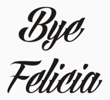 BYE FELICIA Kids Clothes