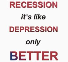 Recession: It's like depression, only better. by Darren Stein