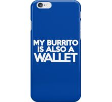 My burrito is also a wallet iPhone Case/Skin
