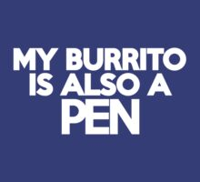 My burrito is also a pen by onebaretree