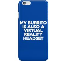 My burrito is also a virtual reality headset iPhone Case/Skin