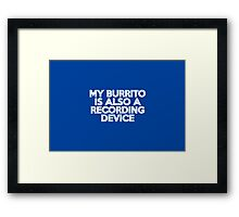 My burrito is also a recording device Framed Print