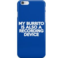 My burrito is also a recording device iPhone Case/Skin