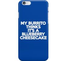My burrito thinks it's a blueberry cheesecake iPhone Case/Skin