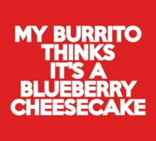 My burrito thinks it's a blueberry cheesecake Kids Clothes