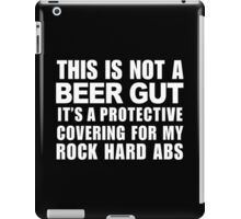 This Is Not A Beer Gut It's A Protective Covering For My Rock Hard Abs - Funny Tshirt iPad Case/Skin