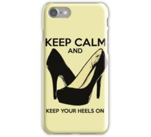 Keep Calm and Keep Your Heels On iPhone Case/Skin