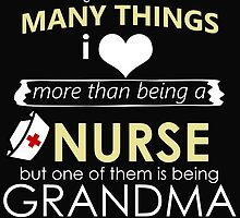 THERE AREN'T MANY THINGS I LOVE MORE THAN BEING A NURSE BUT ONE OF THEM IS BEING GRANDMA by fandesigns