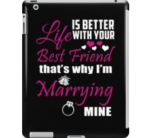 Life Is Better With Your Best Friend That's Why I'm Marrying Mine - Custom Tshirts iPad Case/Skin