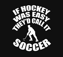 IF HOCKEY WAS EASY THEY'D CALL IT SOCCER Unisex T-Shirt
