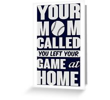 Your mom called, you left your game at home Greeting Card
