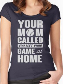 Your mom called, you left your game at home Women's Fitted Scoop T-Shirt