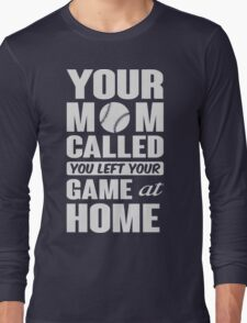 Your mom called, you left your game at home Long Sleeve T-Shirt