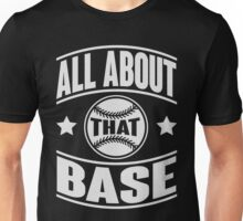 All about that base Unisex T-Shirt