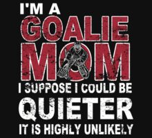 I'm A Goalie Mom I Suppose I Could Be Quieter It Is Highly Unlikely - TShirts & Hoodies  by custom111