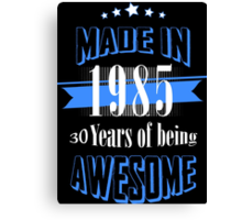 made in 1985 30 years of being awesome Canvas Print