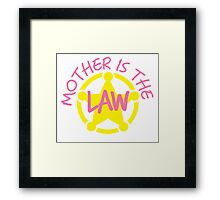 MOTHER is the LAW Framed Print
