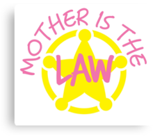 MOTHER is the LAW Canvas Print