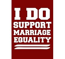 I DO SUPPORT MARRIAGE EQUALITY Photographic Print