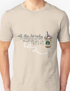 """""""All the lonely starbucks lovers..."""" T-Shirt"""