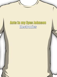 Ants In My Eyes Johnson Electronics T-Shirt