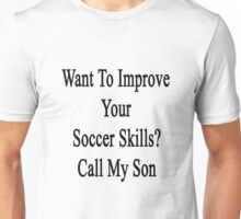 Want To Improve Your Soccer Skills? Call My Son  Unisex T-Shirt