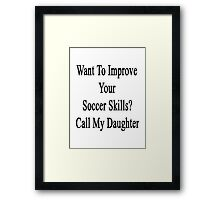 Want To Improve Your Soccer Skills? Call My Daughter  Framed Print