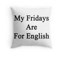 My Fridays Are For English  Throw Pillow