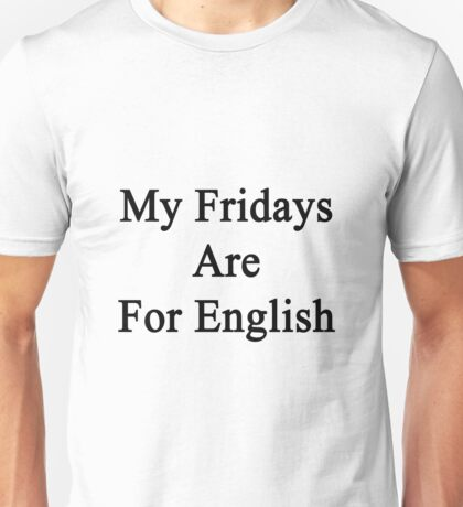 My Fridays Are For English  Unisex T-Shirt