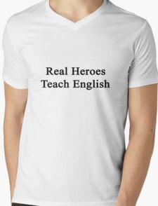 Real Heroes Teach English  Mens V-Neck T-Shirt