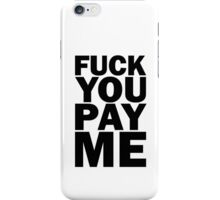 FUCK YOU PAY ME - Black text iPhone Case/Skin